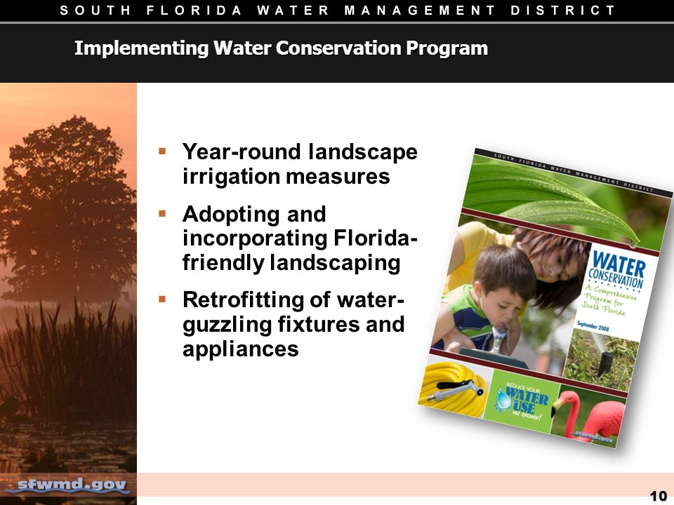 Year-round landscape irrigation measures Adopting and incorporating Florida- friendly landscaping Retrofitting of water- guzzling fixtures and appliances 10 Implementing Water Conservation Program