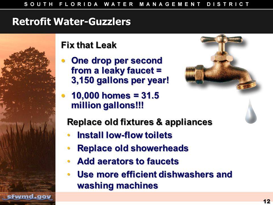 12 Fix that Leak One drop per second from a leaky faucet = 3,150 gallons per year.