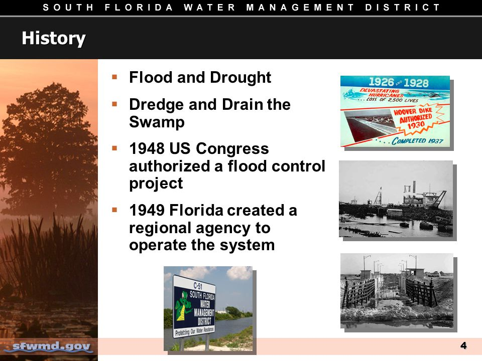 4 History Flood and Drought Dredge and Drain the Swamp 1948 US Congress authorized a flood control project 1949 Florida created a regional agency to operate the system