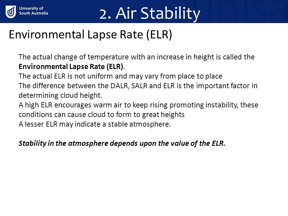 2. Air Stability Environmental Lapse Rate (ELR) The actual change of temperature with an increase in height is called the Environmental Lapse Rate (EL