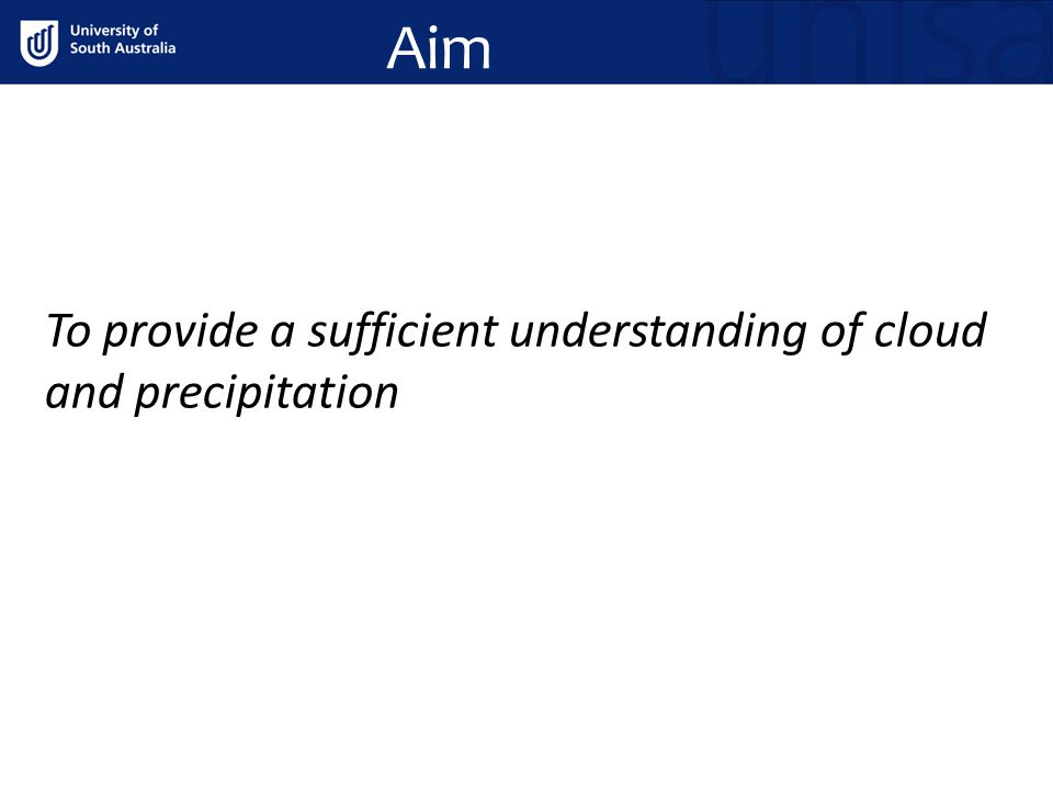 Aim To provide a sufficient understanding of cloud and precipitation