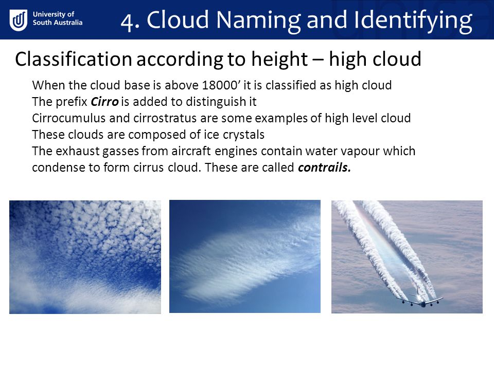 4. Cloud Naming and Identifying Classification according to height – high cloud When the cloud base is above 18000 it is classified as high cloud The