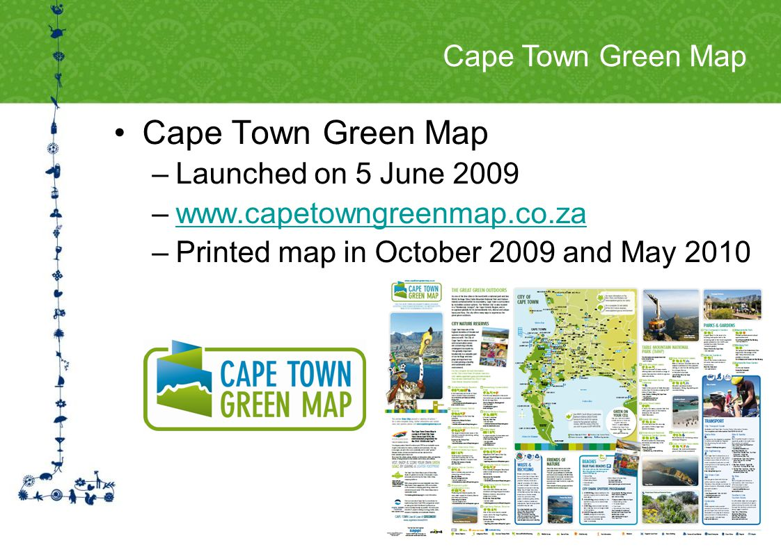 Cape Town Green Map –Launched on 5 June 2009 –www.capetowngreenmap.co.zawww.capetowngreenmap.co.za –Printed map in October 2009 and May 2010