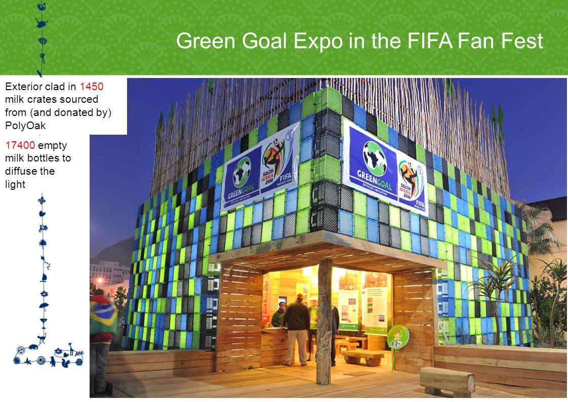 Green Goal Expo in the FIFA Fan Fest 17400 empty milk bottles to diffuse the light Exterior clad in 1450 milk crates sourced from (and donated by) PolyOak