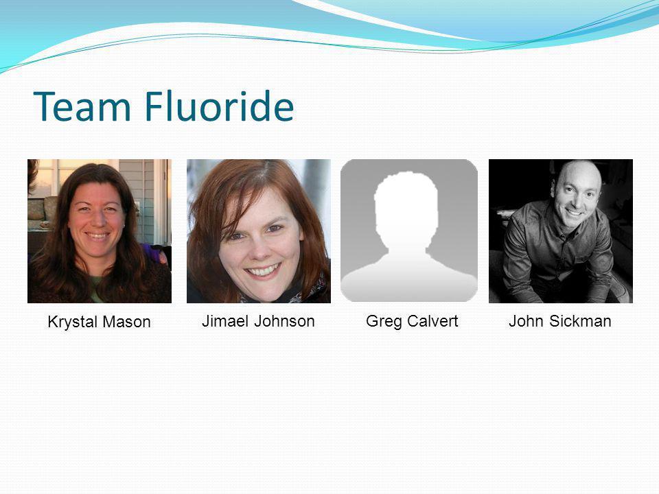 Team Fluoride Krystal Mason Jimael JohnsonGreg CalvertJohn Sickman