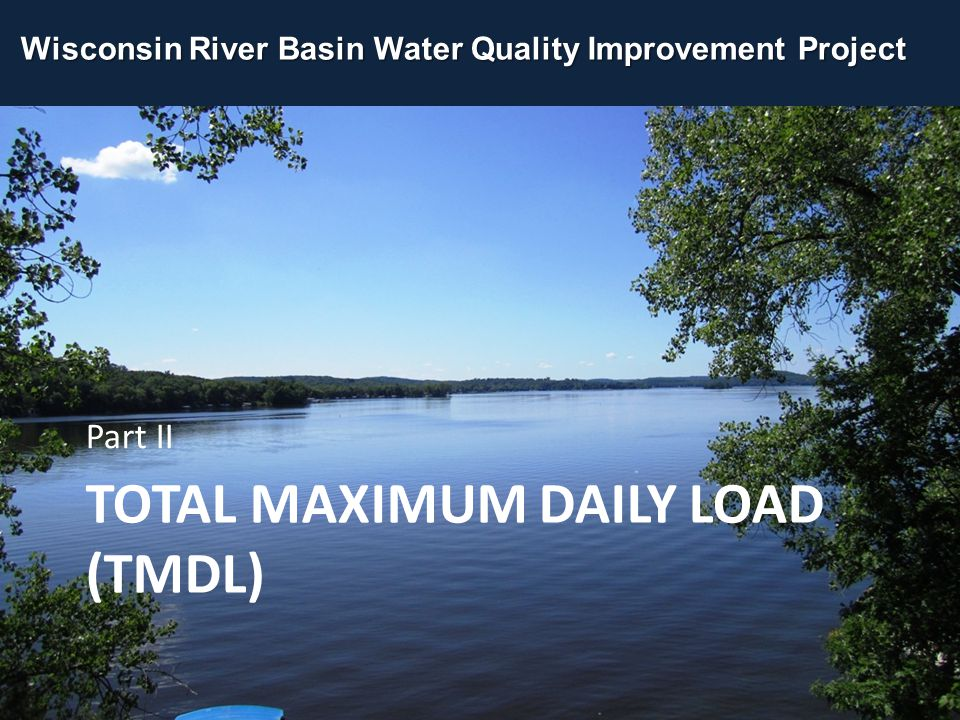 TOTAL MAXIMUM DAILY LOAD (TMDL) Part II Wisconsin River Basin Water Quality Improvement Project