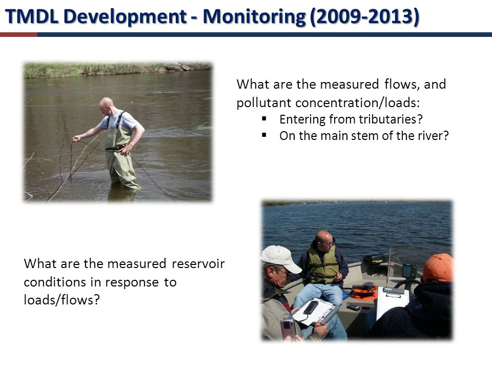 TMDL Development - Monitoring (2009-2013) What are the measured flows, and pollutant concentration/loads: Entering from tributaries.
