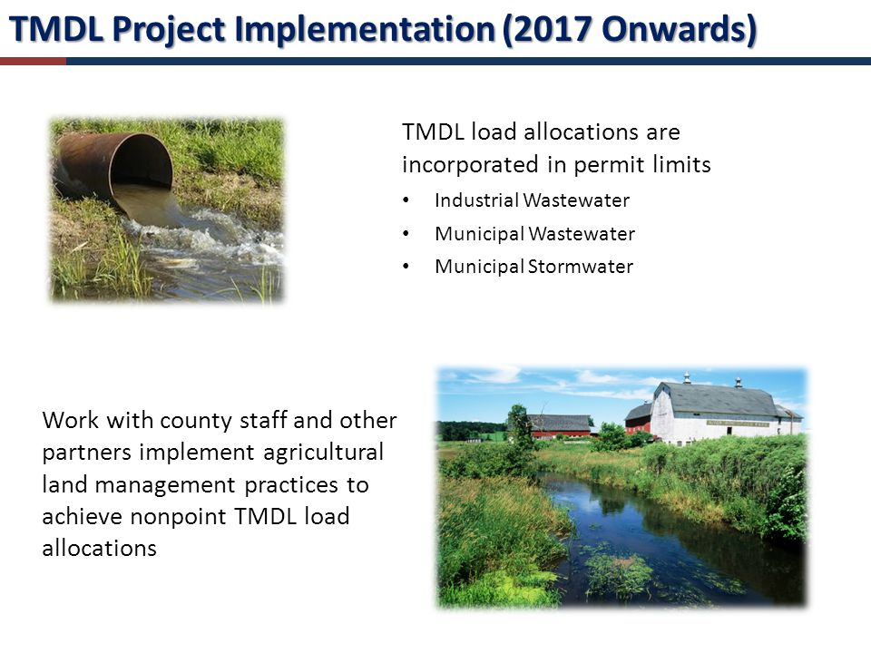 TMDL Project Implementation (2017 Onwards) TMDL load allocations are incorporated in permit limits Industrial Wastewater Municipal Wastewater Municipal Stormwater Work with county staff and other partners implement agricultural land management practices to achieve nonpoint TMDL load allocations