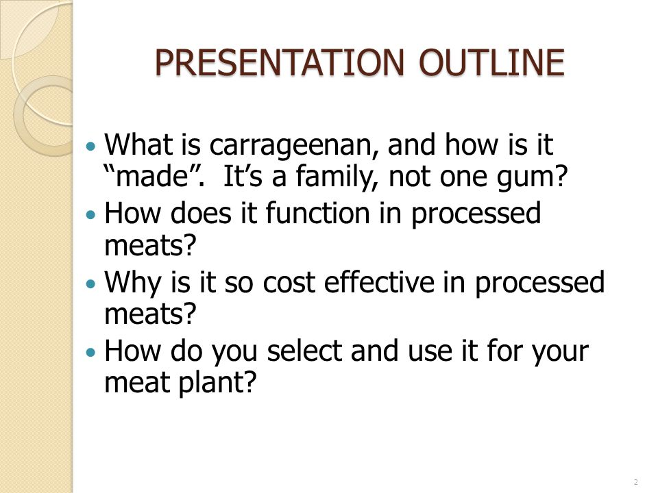 PRESENTATION OUTLINE What is carrageenan, and how is it made.