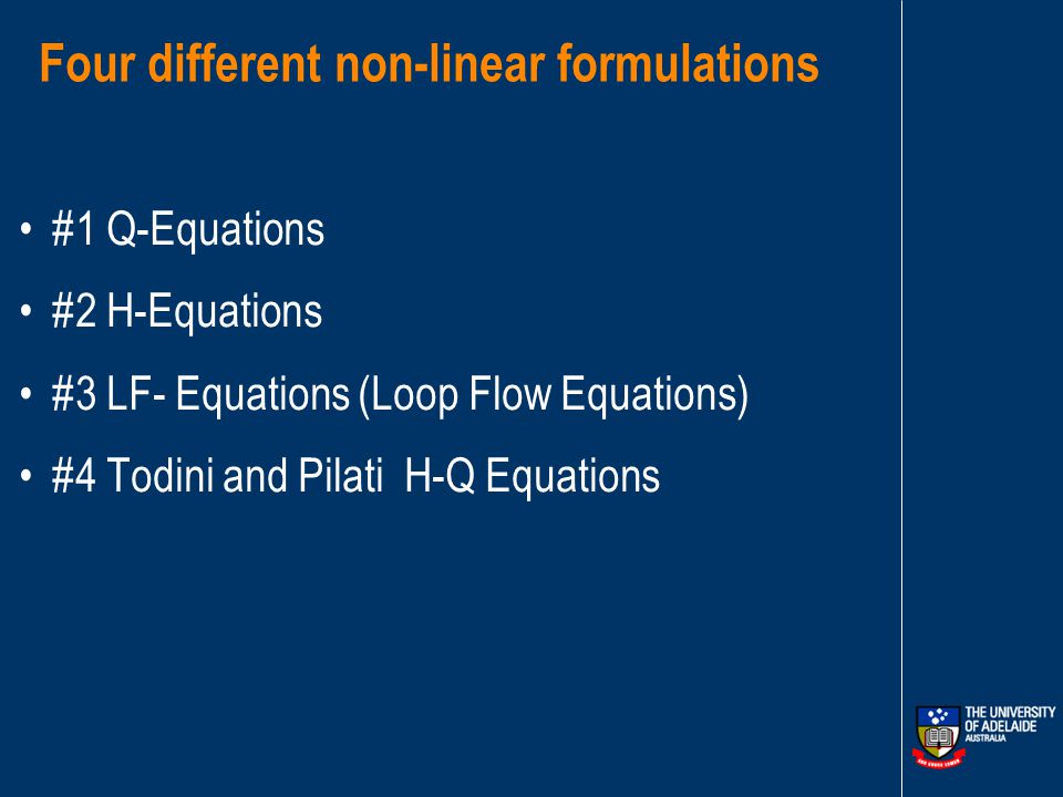 Pipe Head Loss Equations in Terms of Nodal Heads where = nodal head at node i in the water distribution system (m or ft) r j = resistance coefficient for the pipe j depending on the head loss relationship (for example, Darcy–Weisbach or Hazen–Williams) Q j = flow in pipe j (m 3 /s or ft 3 /s) n = exponent of the flow in the head loss equation (Darcy–Weisbach n = 2 or Hazen–Williams n = 1.852)