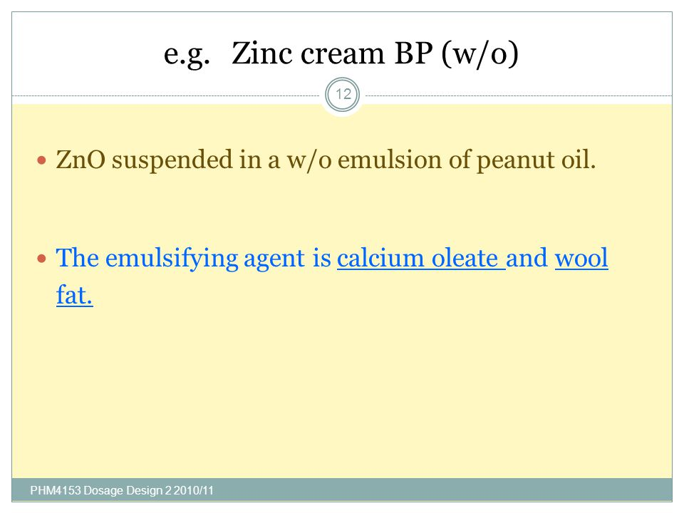 e.g.Zinc cream BP (w/o) PHM4153 Dosage Design 2 2010/11 12 ZnO suspended in a w/o emulsion of peanut oil.