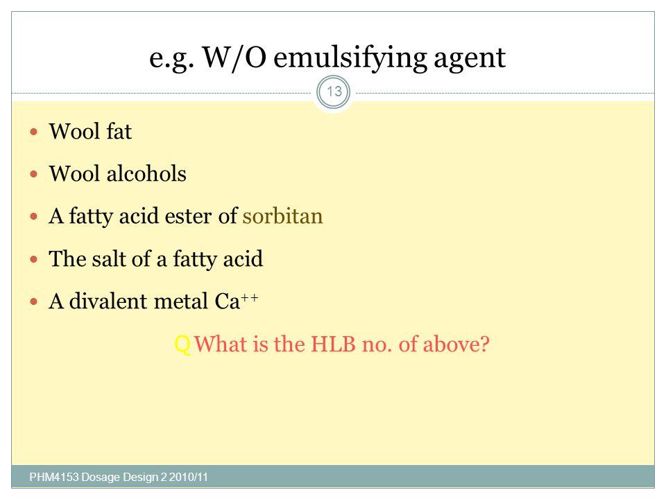 e.g. W/O emulsifying agent PHM4153 Dosage Design 2 2010/11 13 Wool fat Wool alcohols A fatty acid ester of sorbitan The salt of a fatty acid A divalen