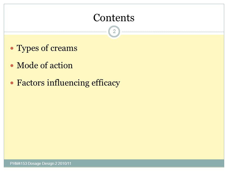 Contents PHM4153 Dosage Design 2 2010/11 2 Types of creams Mode of action Factors influencing efficacy