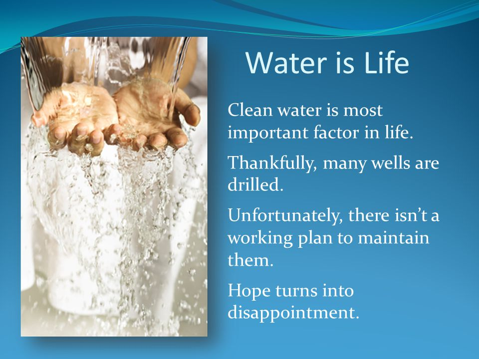 Water is Life Clean water is most important factor in life.