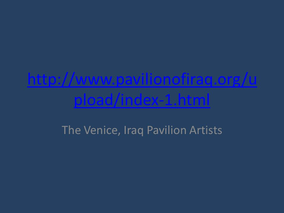 http://www.pavilionofiraq.org/u pload/index-1.html The Venice, Iraq Pavilion Artists