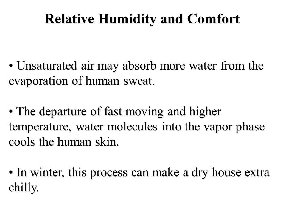 Relative Humidity and Comfort Unsaturated air may absorb more water from the evaporation of human sweat. Unsaturated air may absorb more water from th