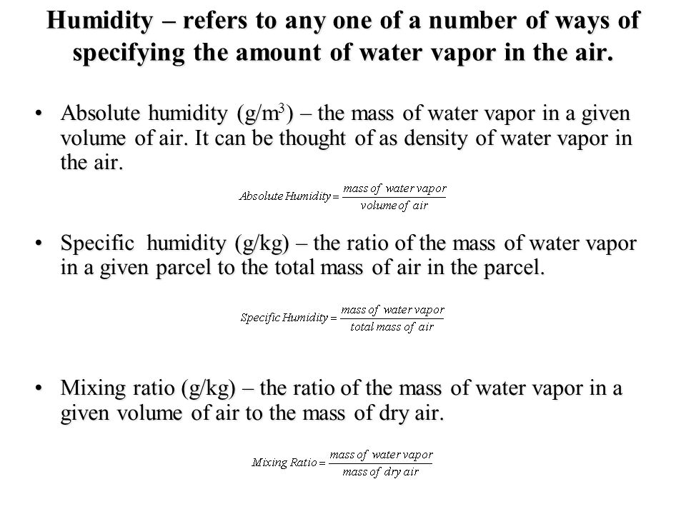 Absolute & Specific Humidity For a given mass of water vapor in an air parcel, the absolute humidity changes as the parcel volume changes (e.g., lifts or descends).For a given mass of water vapor in an air parcel, the absolute humidity changes as the parcel volume changes (e.g., lifts or descends).