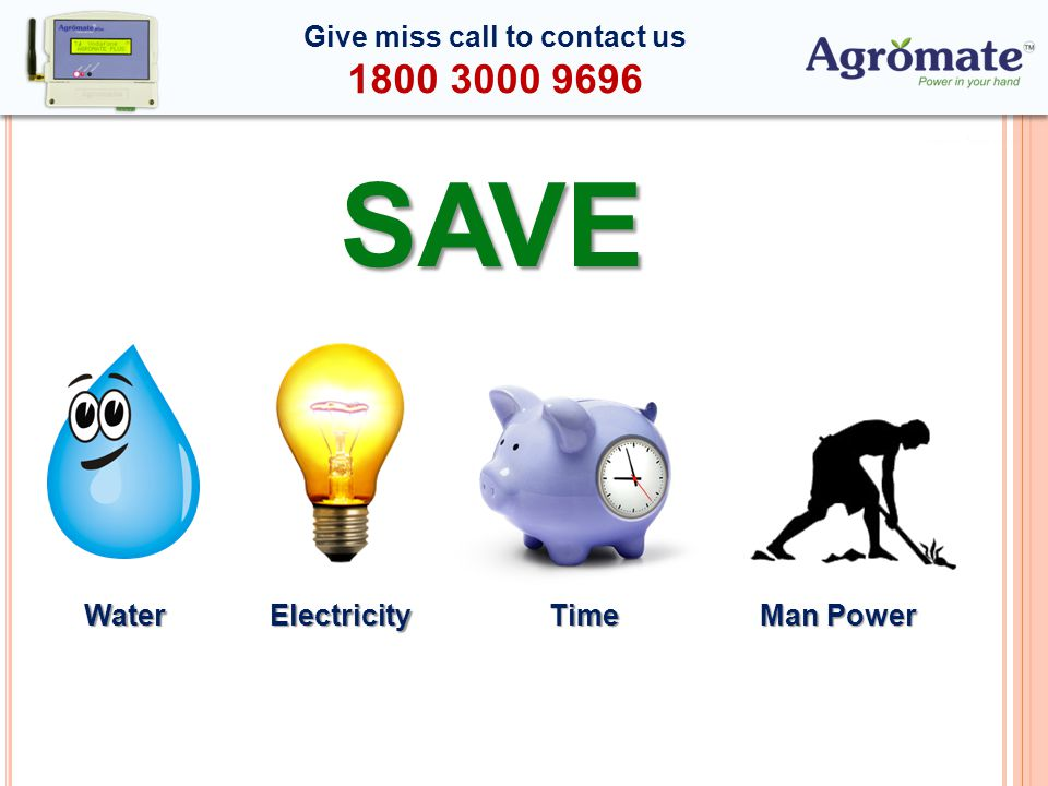 SAVE WaterElectricityTime Man Power Give miss call to contact us 1800 3000 9696