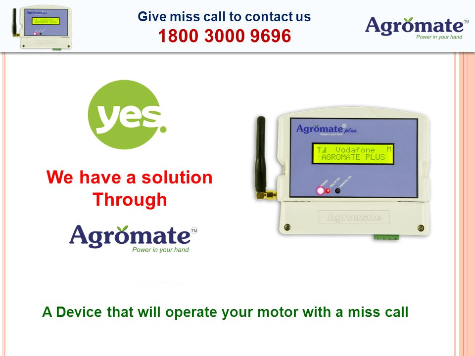 A Device that will operate your motor with a miss call We have a solution Through Give miss call to contact us 1800 3000 9696