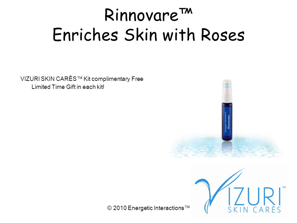 © 2010 Energetic Interactions Rinnovare Enriches Skin with Roses VIZURI SKIN CARÊS Kit complimentary Free Limited Time Gift in each kit!