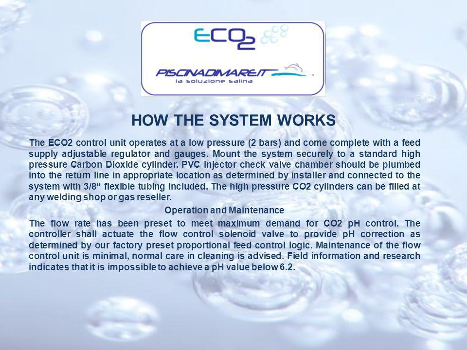 HOW THE SYSTEM WORKS The ECO2 control unit operates at a low pressure (2 bars) and come complete with a feed supply adjustable regulator and gauges.