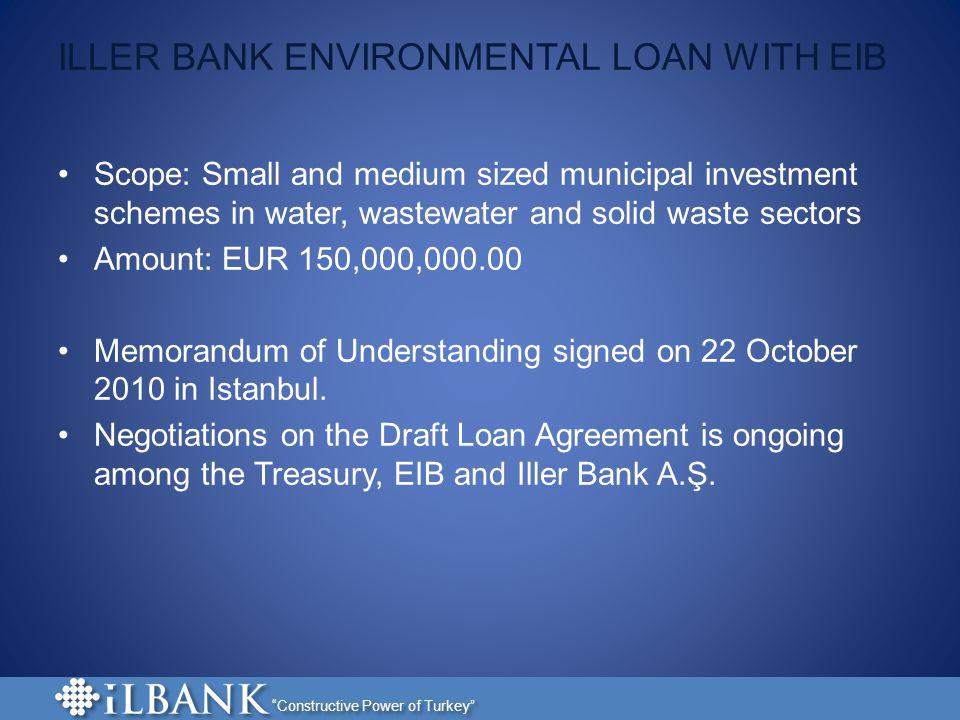 Constructive Power of Turkey ILLER BANK ENVIRONMENTAL LOAN WITH EIB Scope: Small and medium sized municipal investment schemes in water, wastewater an