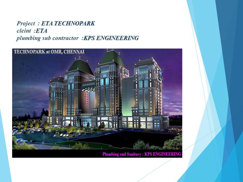 Architects: - KSM Consultants - Chennai ETA TECHNOPARK ETA KPS ENGINEERING Project : ETA TECHNOPARK cleint :ETA plumbing sub contractor :KPS ENGINEERI
