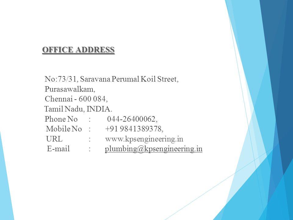 OFFICE ADDRESS No:73/31, Saravana Perumal Koil Street, Purasawalkam, Chennai - 600 084, Tamil Nadu, INDIA. Phone No: 044-26400062, Mobile No: +91 9841