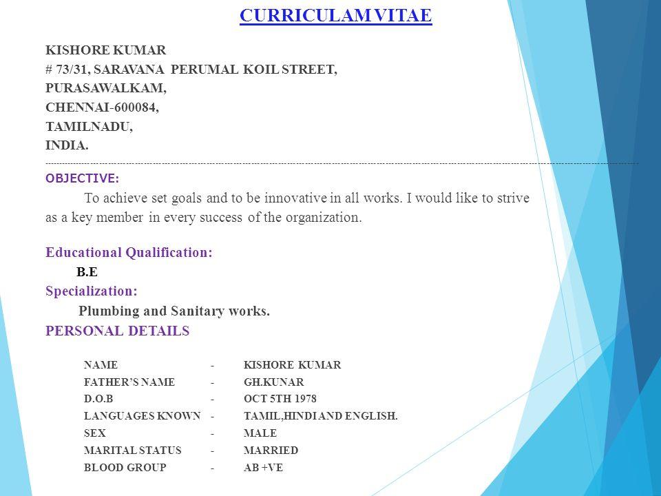 CURRICULAM VITAE KISHORE KUMAR # 73/31, SARAVANA PERUMAL KOIL STREET, PURASAWALKAM, CHENNAI-600084, TAMILNADU, INDIA. --------------------------------