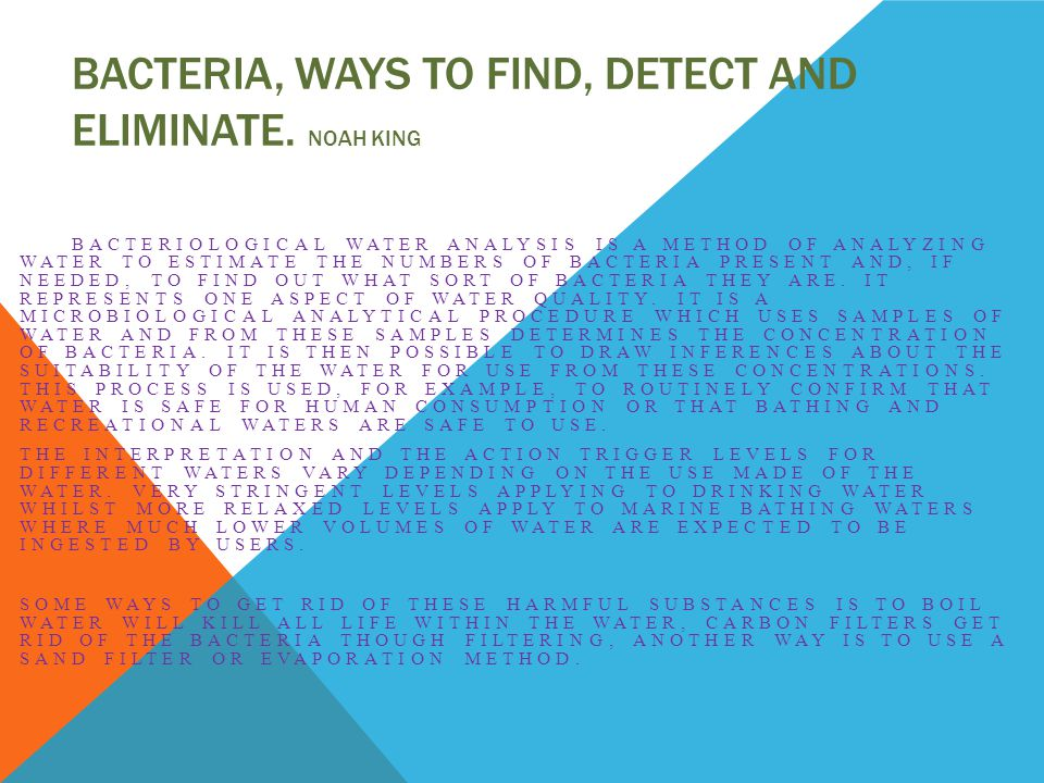 BACTERIA, WAYS TO FIND, DETECT AND ELIMINATE.