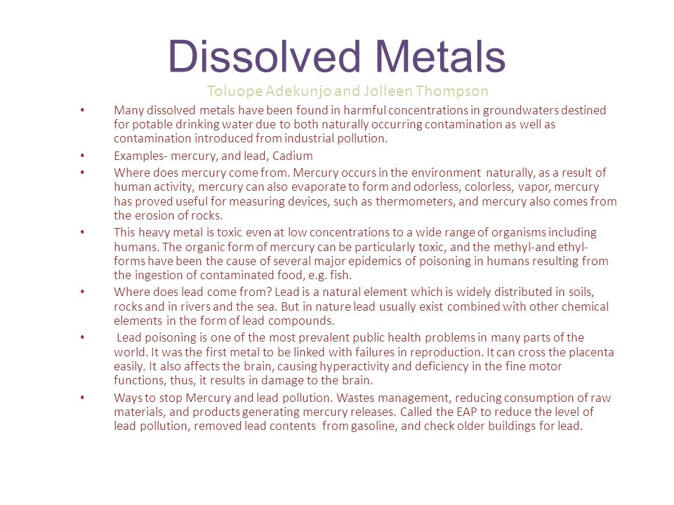 Dissolved Metals Toluope Adekunjo and Jolleen Thompson Many dissolved metals have been found in harmful concentrations in groundwaters destined for po
