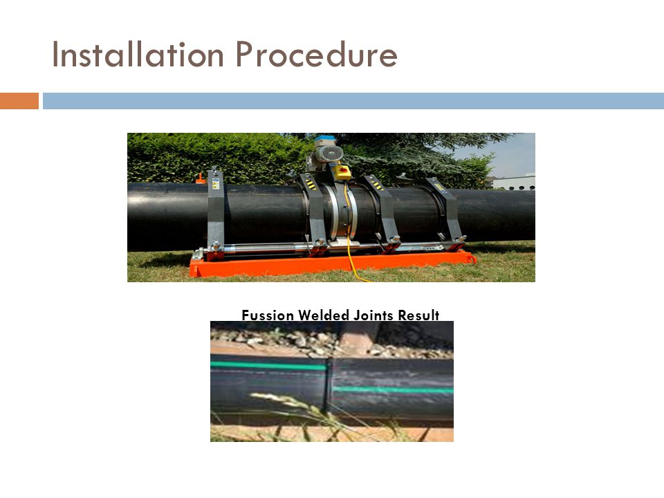 Installation Procedure Fussion Welded Joints Result