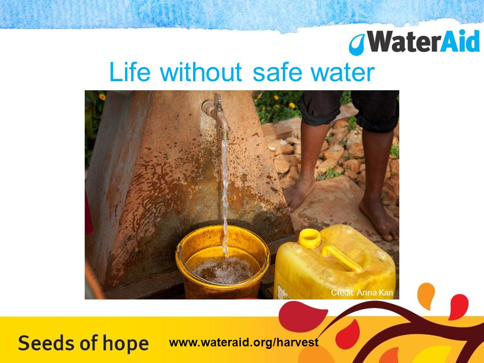 Life without safe water www.wateraid.org/harvest Credit: Anna Kari