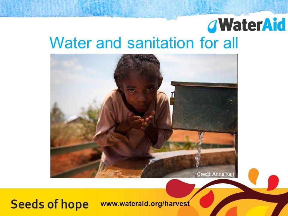 Water and sanitation for all WaterAid/Anna Kari Credit: Anna Kari www.wateraid.org/harvest