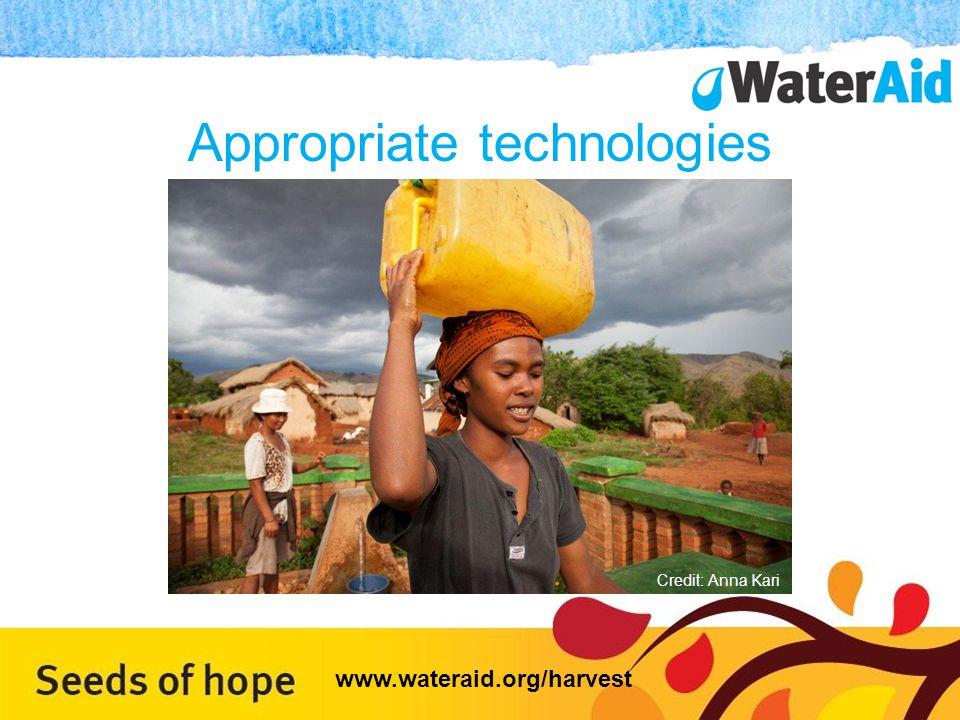 Appropriate technologies WaterAid/Anna Kari Credit: Anna Kari www.wateraid.org/harvest