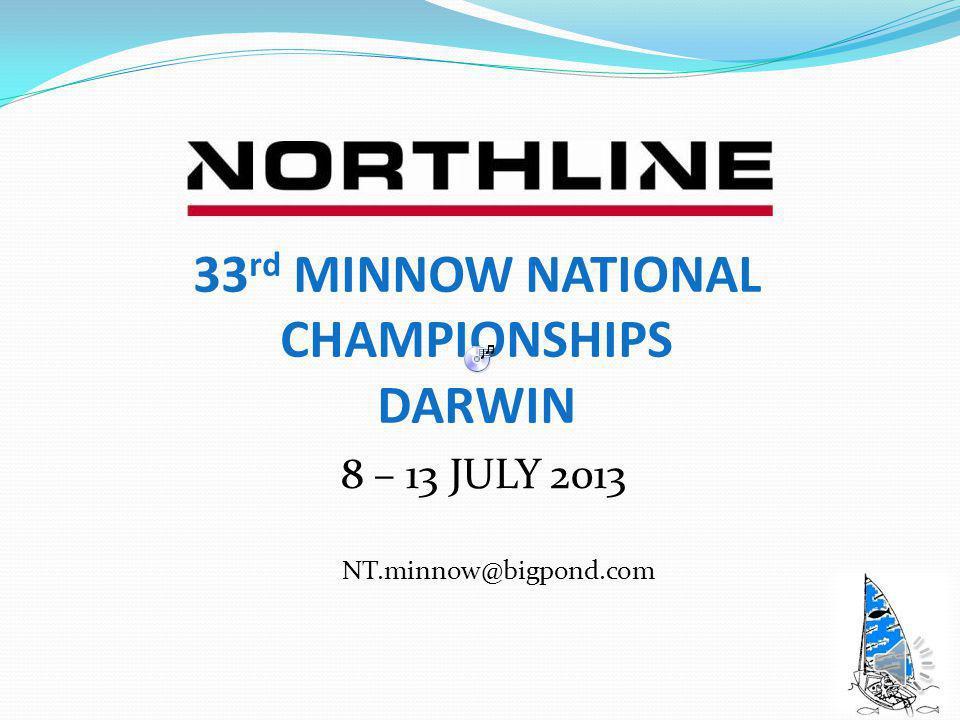 8 – 13 JULY 2013 33 rd MINNOW NATIONAL CHAMPIONSHIPS DARWIN NT.minnow@bigpond.com