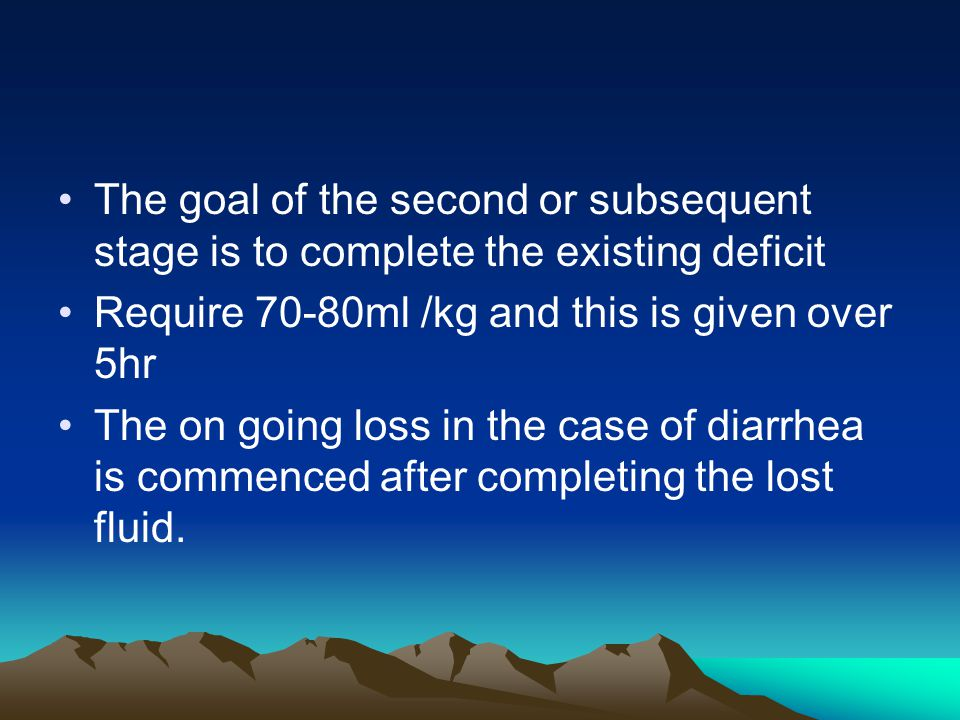 The goal of the second or subsequent stage is to complete the existing deficit Require 70-80ml /kg and this is given over 5hr The on going loss in the