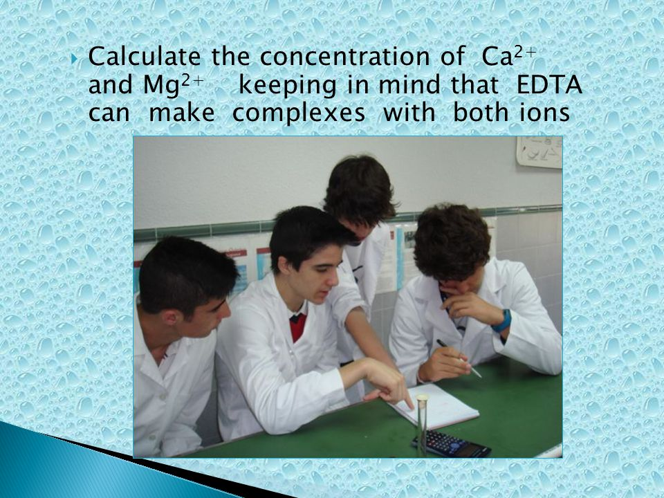 Calculate the concentration of Ca 2+ and Mg 2+ keeping in mind that EDTA can make complexes with both ions