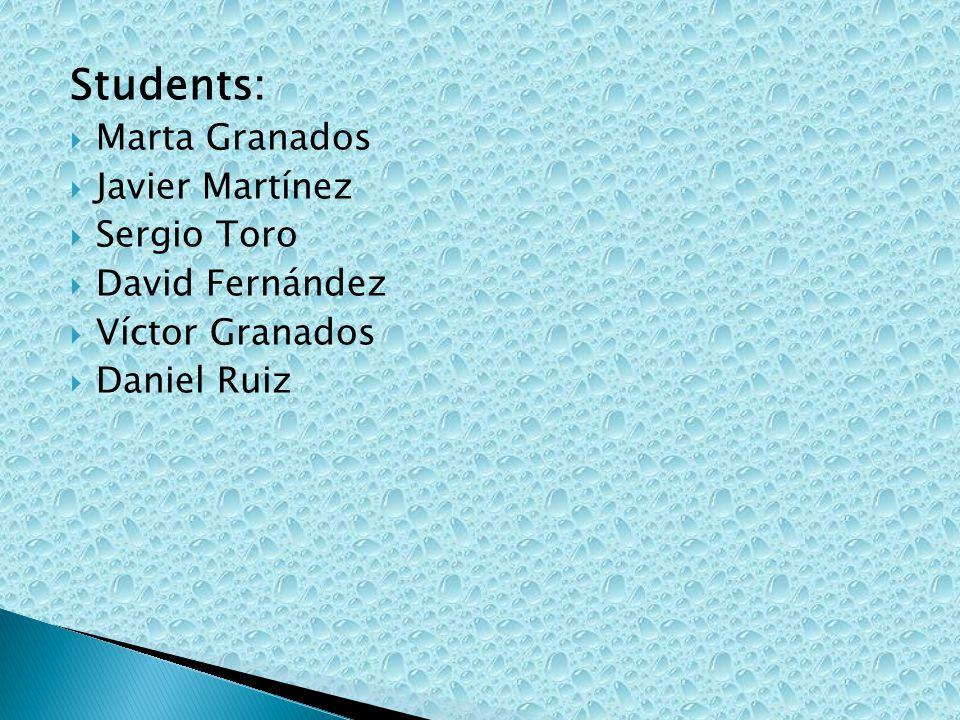 Students: Marta Granados Javier Martínez Sergio Toro David Fernández Víctor Granados Daniel Ruiz