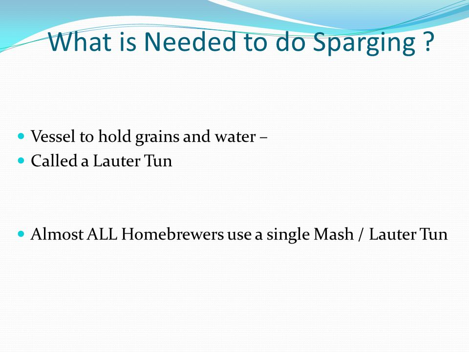 What is Needed to do Sparging .