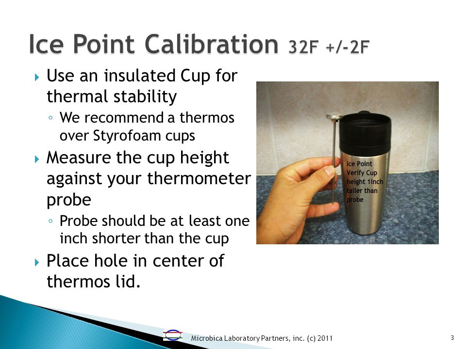 Use an insulated Cup for thermal stability We recommend a thermos over Styrofoam cups Measure the cup height against your thermometer probe Probe should be at least one inch shorter than the cup Place hole in center of thermos lid.