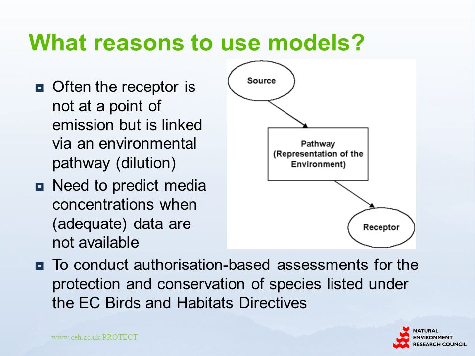 www.ceh.ac.uk/PROTECT Often the receptor is not at a point of emission but is linked via an environmental pathway (dilution) Need to predict media con