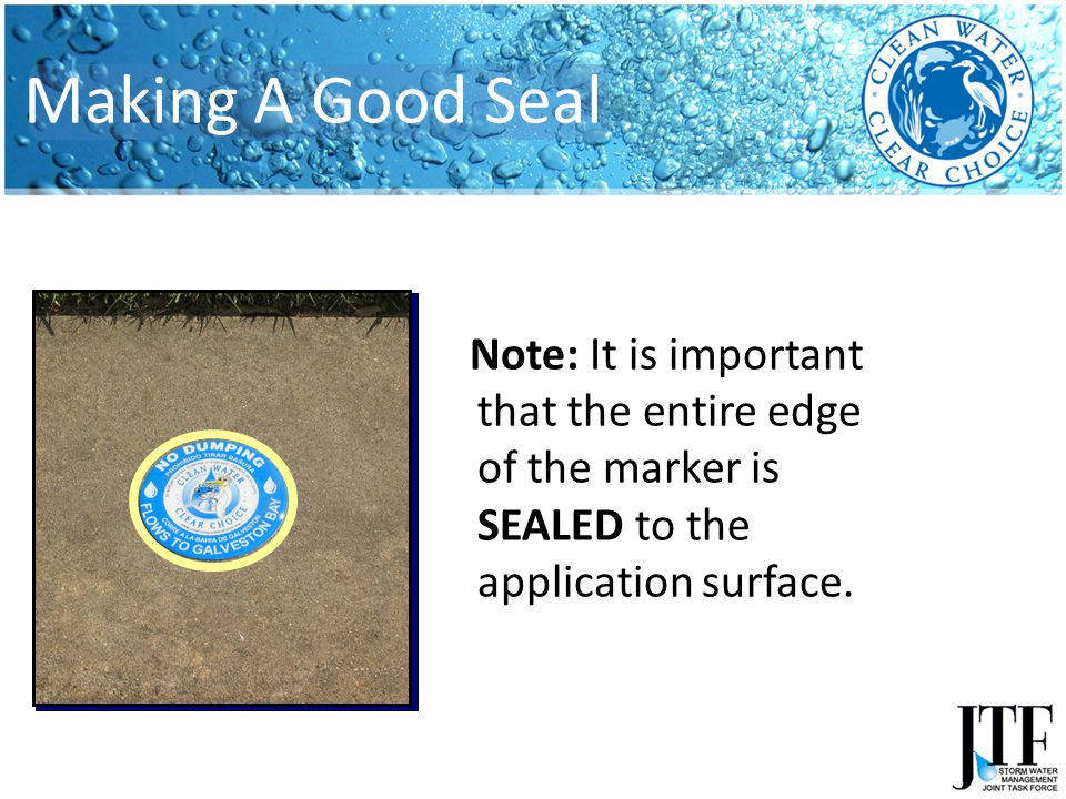 Note: It is important that the entire edge of the marker is SEALED to the application surface.