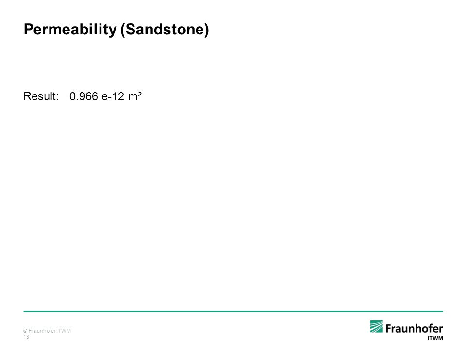 © Fraunhofer ITWM 18 Permeability (Sandstone) Result: 0.966 e-12 m²