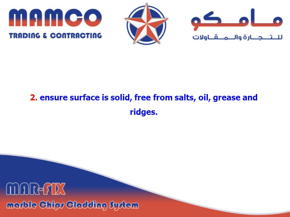2. ensure surface is solid, free from salts, oil, grease and ridges.