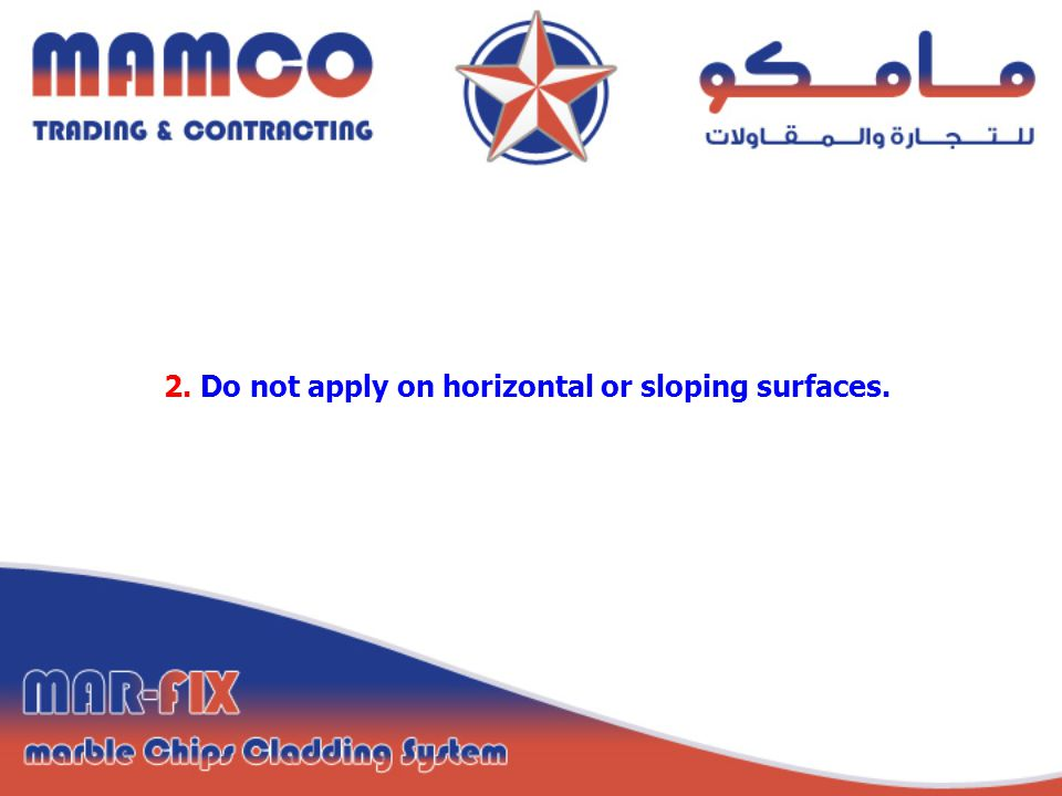 2. Do not apply on horizontal or sloping surfaces.