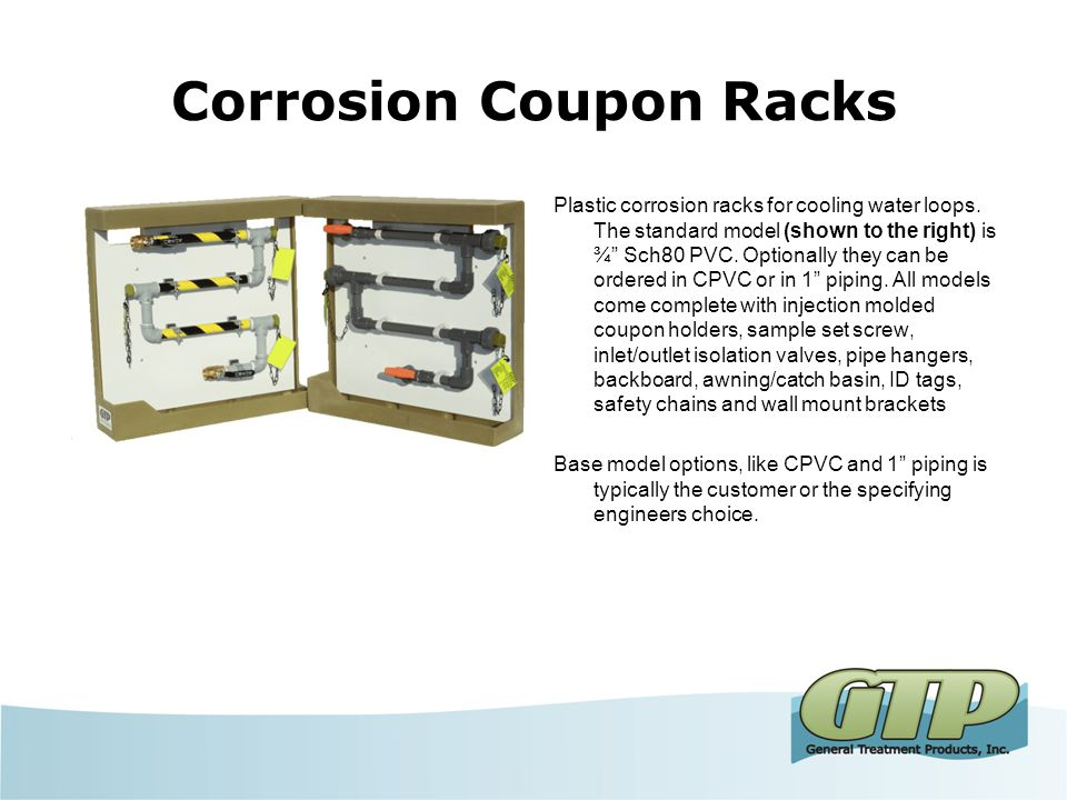 Corrosion Coupon Racks General Treatment Products bold new designed Corrosion Coupon Racks are going to raise the bar in corrosion monitoring.