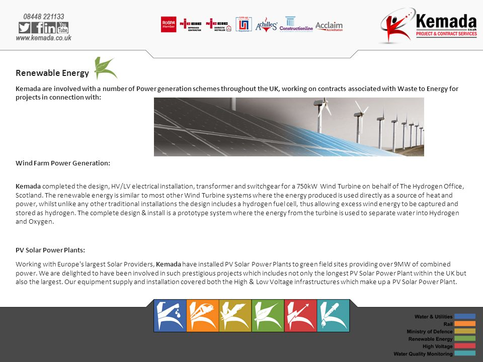 Renewable Energy Kemada are involved with a number of Power generation schemes throughout the UK, working on contracts associated with Waste to Energy for projects in connection with: Wind Farm Power Generation: Kemada completed the design, HV/LV electrical installation, transformer and switchgear for a 750kW Wind Turbine on behalf of The Hydrogen Office, Scotland.
