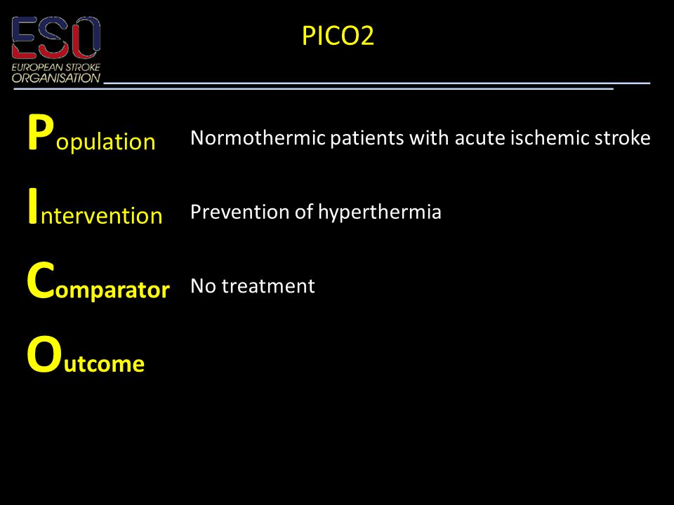 P opulation Normothermic patients with acute ischemic stroke I ntervention Prevention of hyperthermia C omparator No treatment O utcome Mortality PICO2