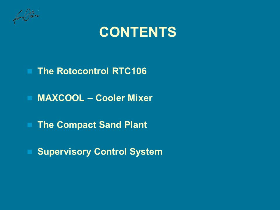 CONTENTS The Rotocontrol RTC106 MAXCOOL – Cooler Mixer The Compact Sand Plant Supervisory Control System